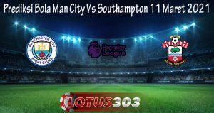 Prediksi Bola Man City Vs Southampton 11 Maret 2021