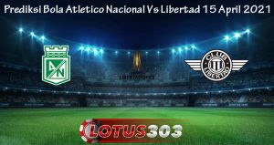 Prediksi Bola Atletico Nacional Vs Libertad 15 April 2021
