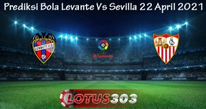 Prediksi Bola Levante Vs Sevilla 22 April 2021